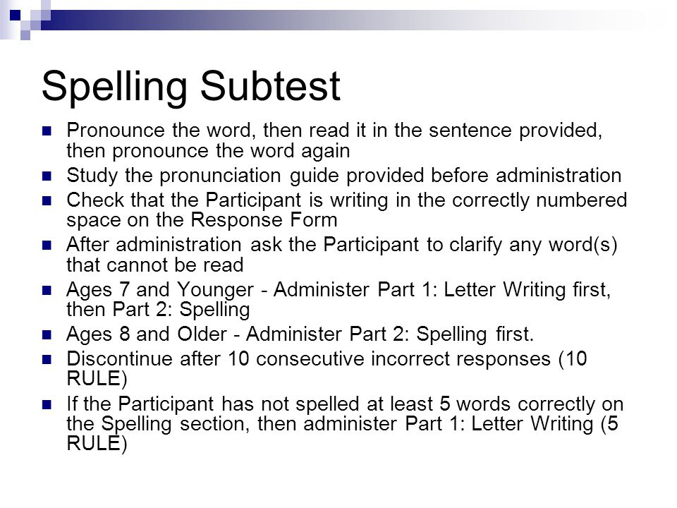 Spelling Subtest Pronounce the word, then read it in the sentence provided, then pronounce the word again.
