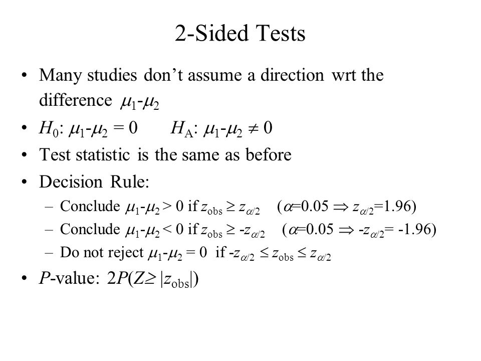 2-Sided Tests Many studies don't assume a direction wrt the difference m1-m2. H0: m1-m2 = 0 HA: m1-m2  0.