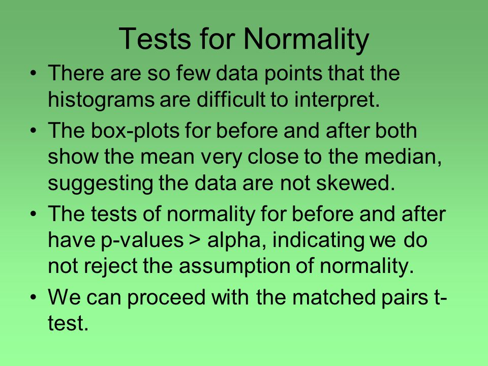 Tests for Normality There are so few data points that the histograms are difficult to interpret.