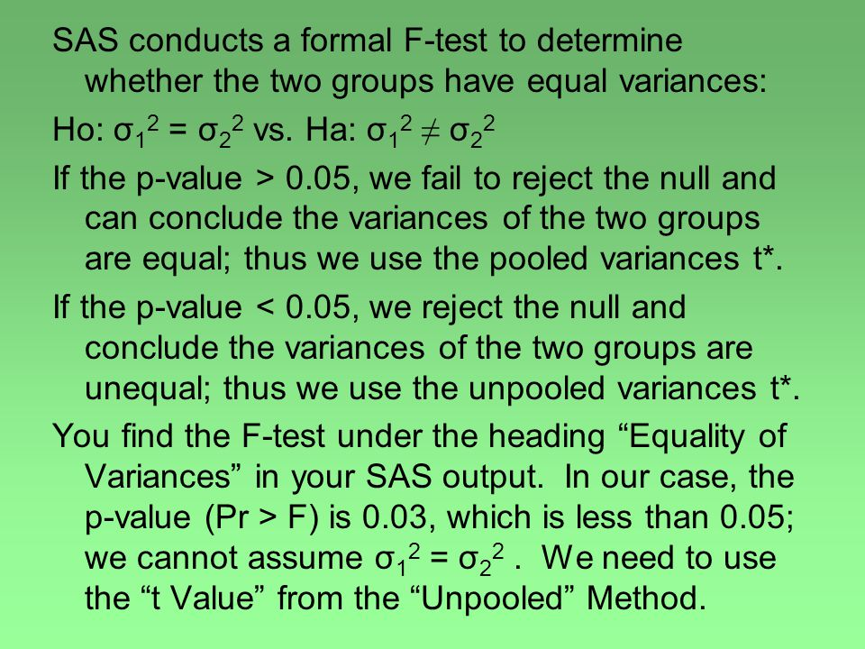 SAS conducts a formal F-test to determine whether the two groups have equal variances: