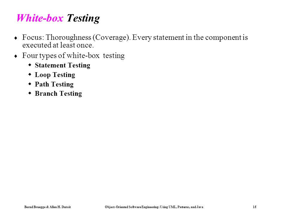 White-box Testing Focus: Thoroughness (Coverage). Every statement in the component is executed at least once.