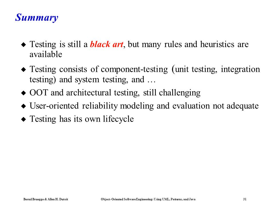 Summary Testing is still a black art, but many rules and heuristics are available.
