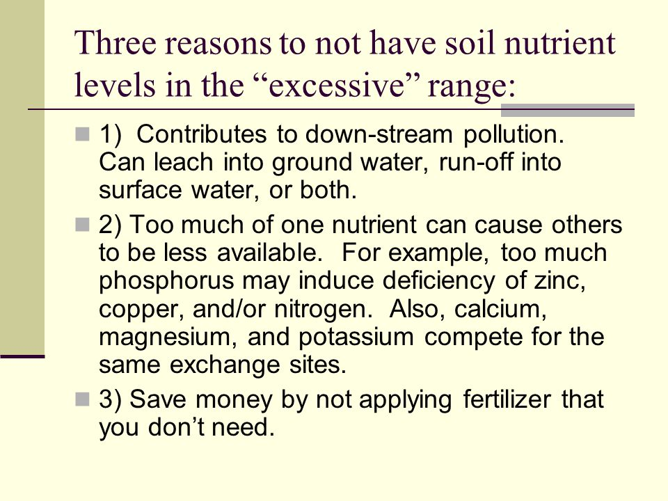 Three reasons to not have soil nutrient levels in the excessive range: