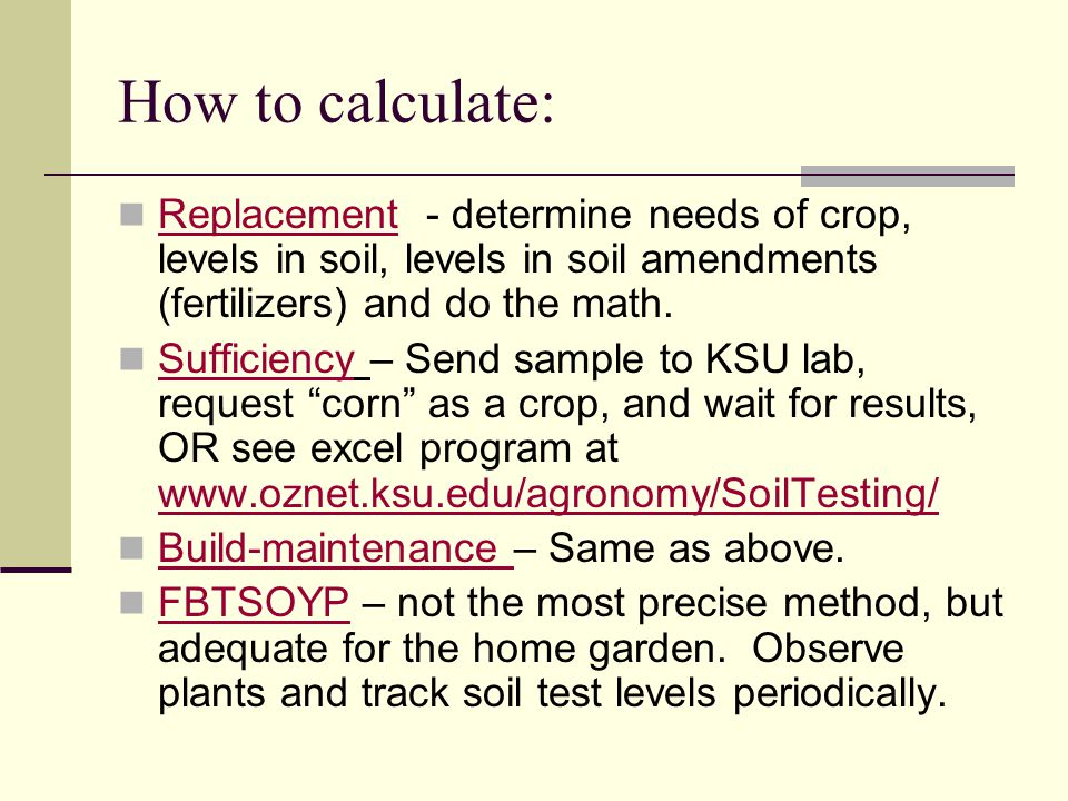 How to calculate: Replacement - determine needs of crop, levels in soil, levels in soil amendments (fertilizers) and do the math.
