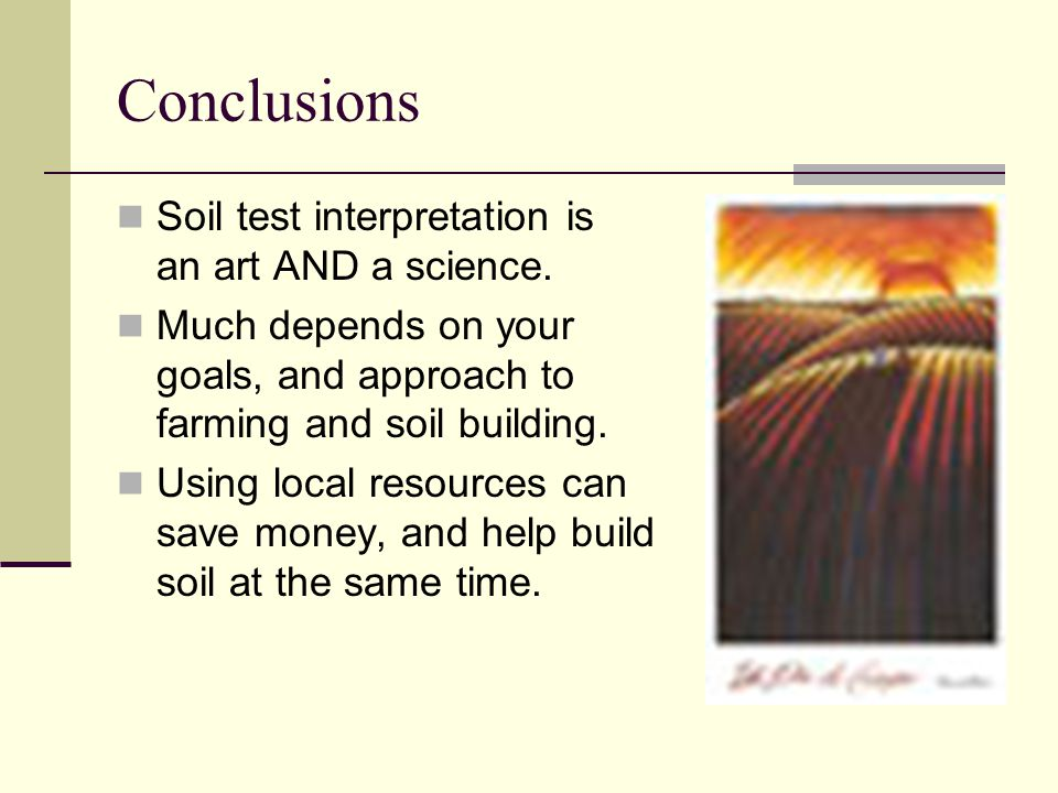 Conclusions Soil test interpretation is an art AND a science.
