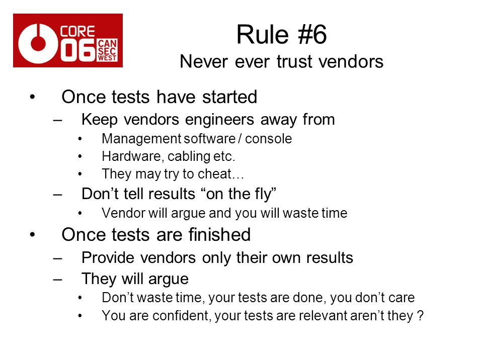 Rule #6 Never ever trust vendors