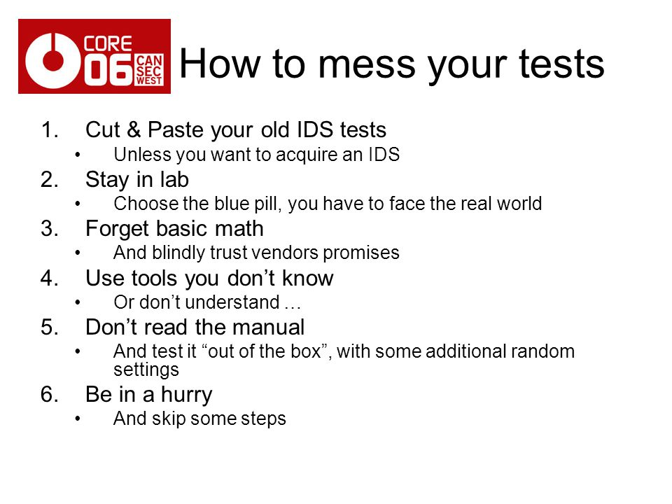 How to mess your tests Cut & Paste your old IDS tests Stay in lab