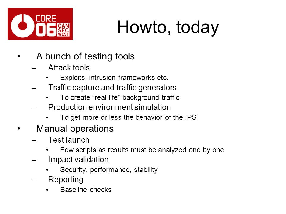 Howto, today A bunch of testing tools Manual operations Attack tools