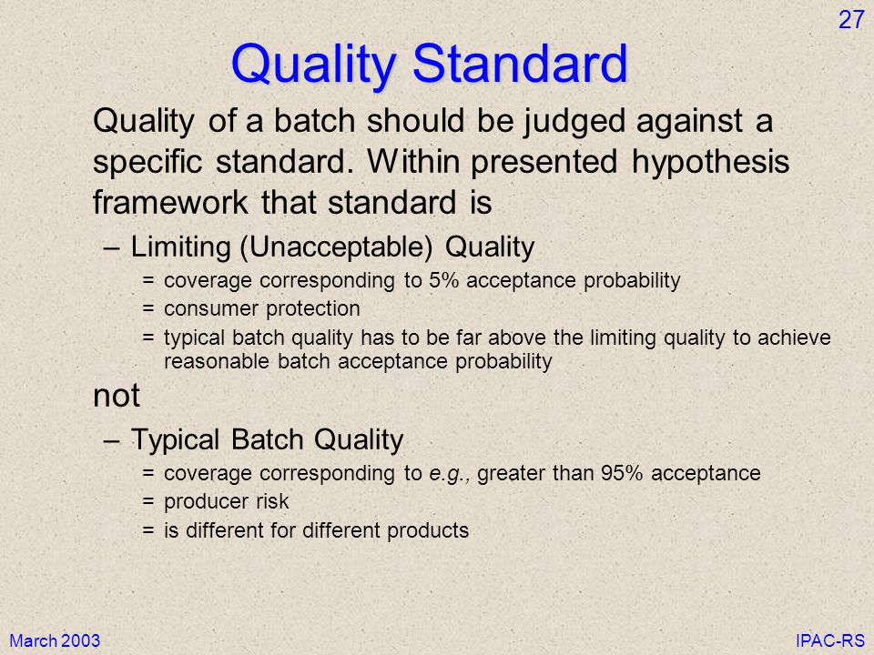 Quality Standard Quality of a batch should be judged against a specific standard. Within presented hypothesis framework that standard is.