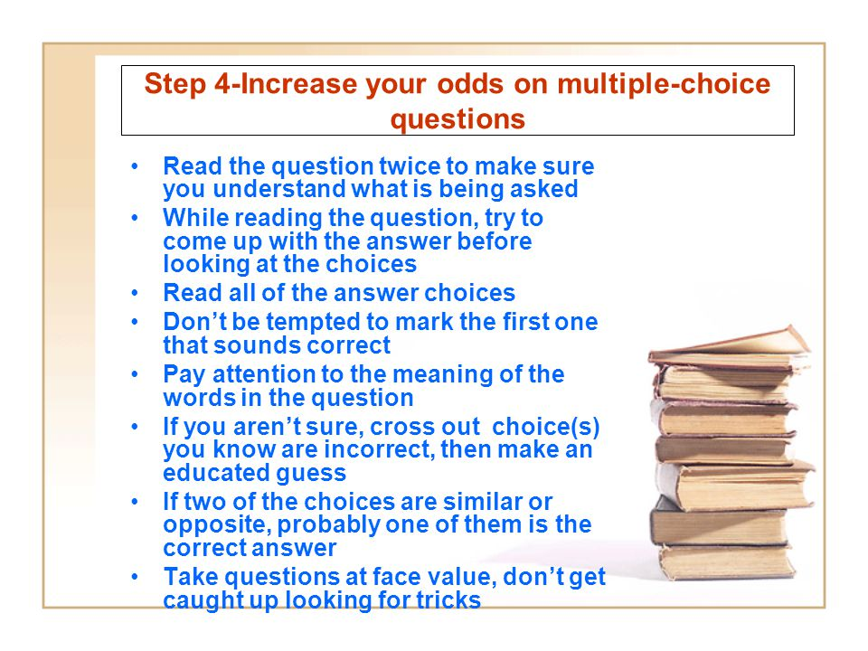 Step 4-Increase your odds on multiple-choice questions