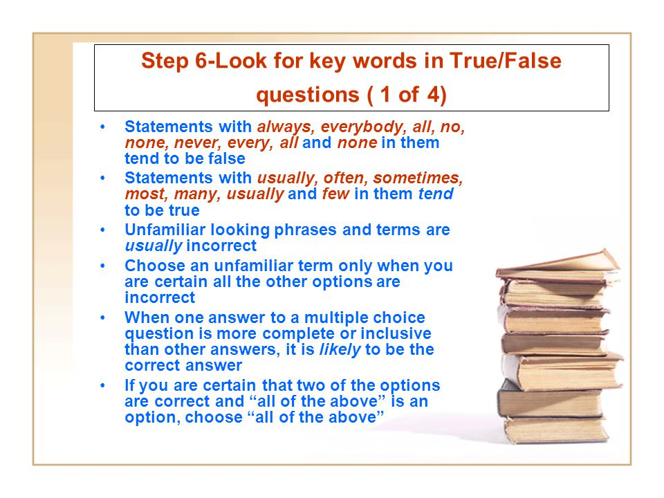 Step 6-Look for key words in True/False questions ( 1 of 4)