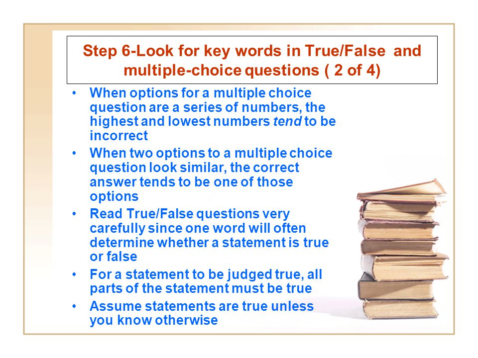 Step 6-Look for key words in True/False and multiple-choice questions ( 2 of 4)