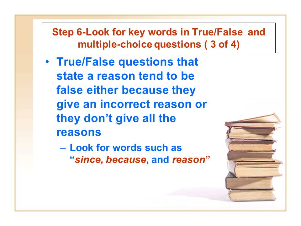 Step 6-Look for key words in True/False and multiple-choice questions ( 3 of 4)
