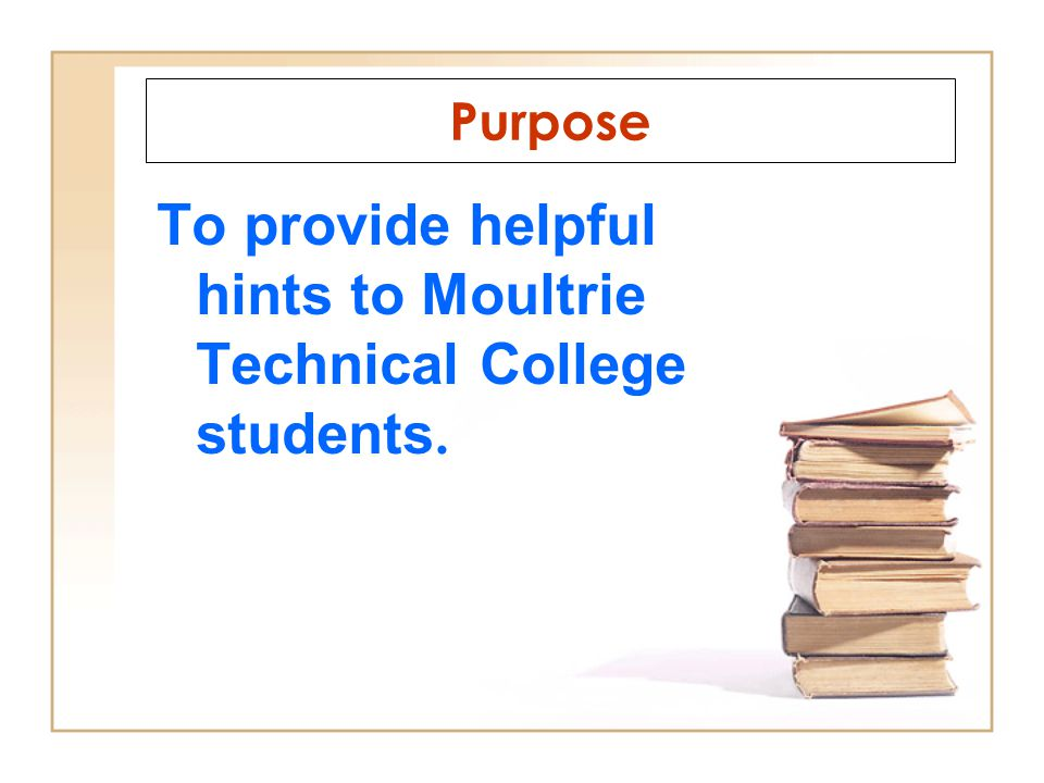 To provide helpful hints to Moultrie Technical College students.