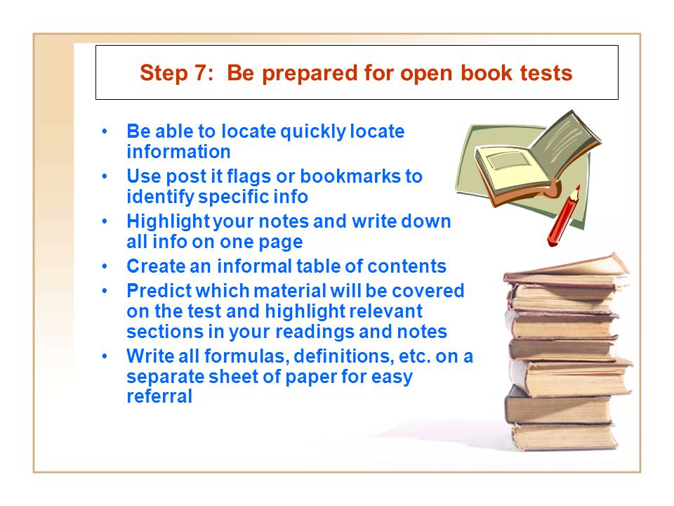 Step 7: Be prepared for open book tests