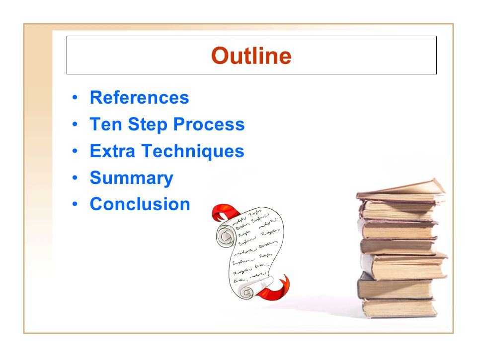Outline References Ten Step Process Extra Techniques Summary