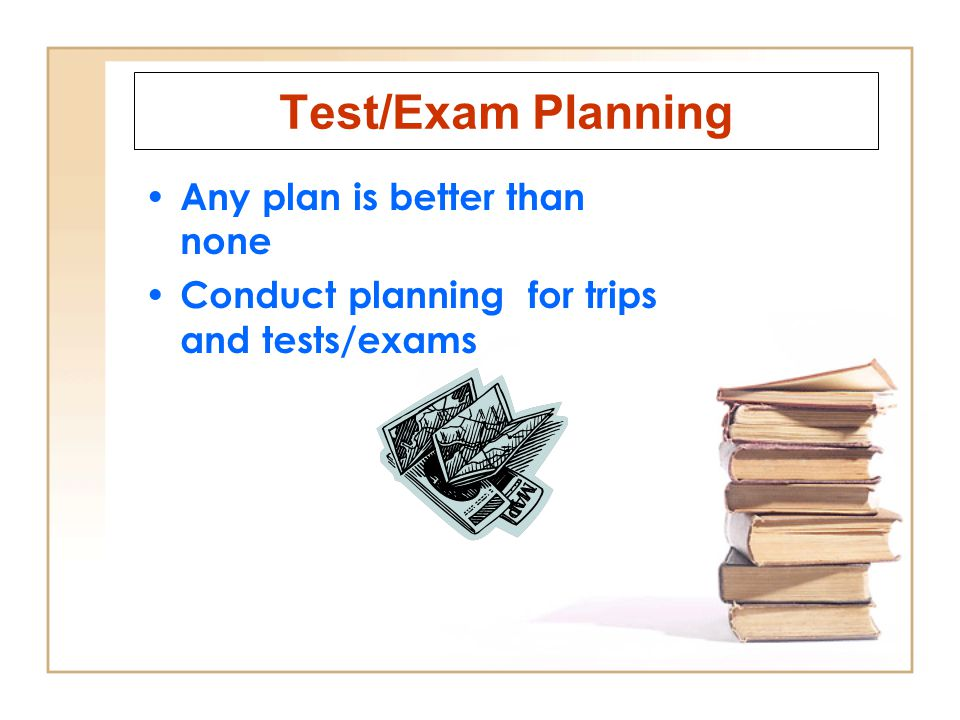 Test/Exam Planning Any plan is better than none