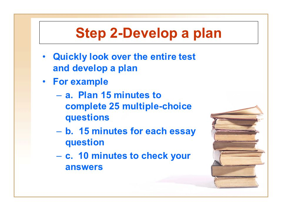 Step 2-Develop a plan Quickly look over the entire test and develop a plan. For example.