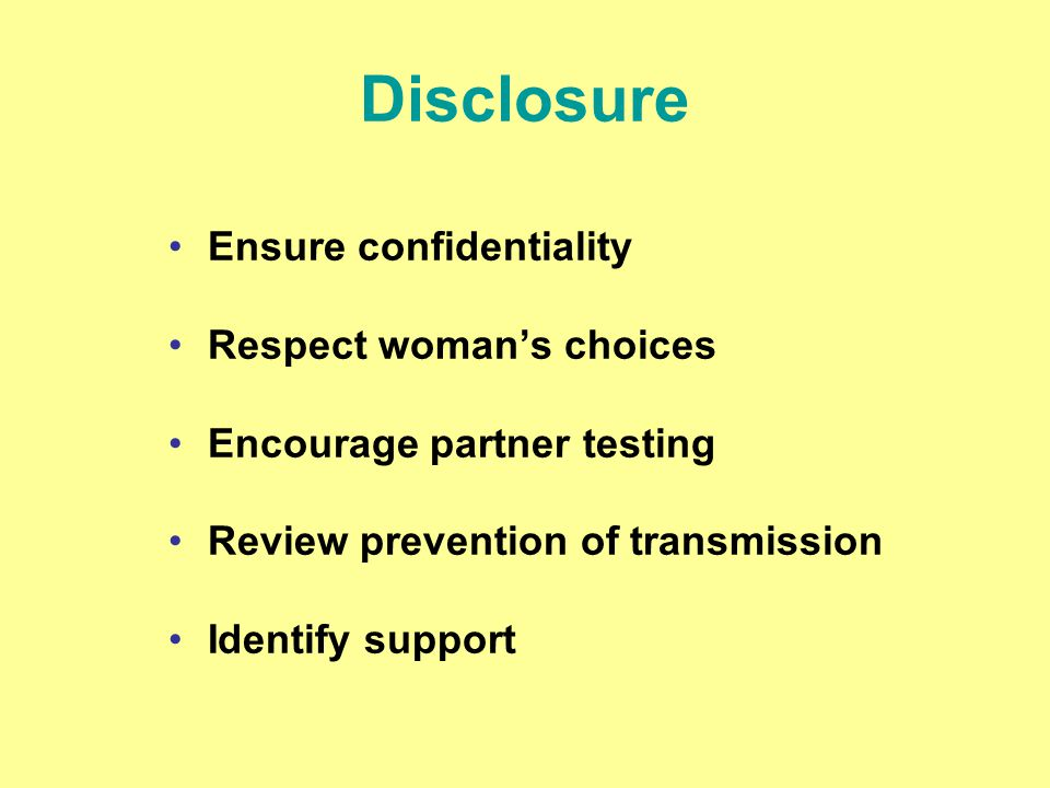 Disclosure Ensure confidentiality Respect woman's choices