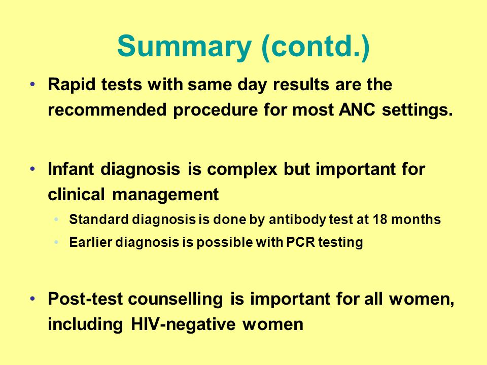 Summary (contd.) Rapid tests with same day results are the recommended procedure for most ANC settings.