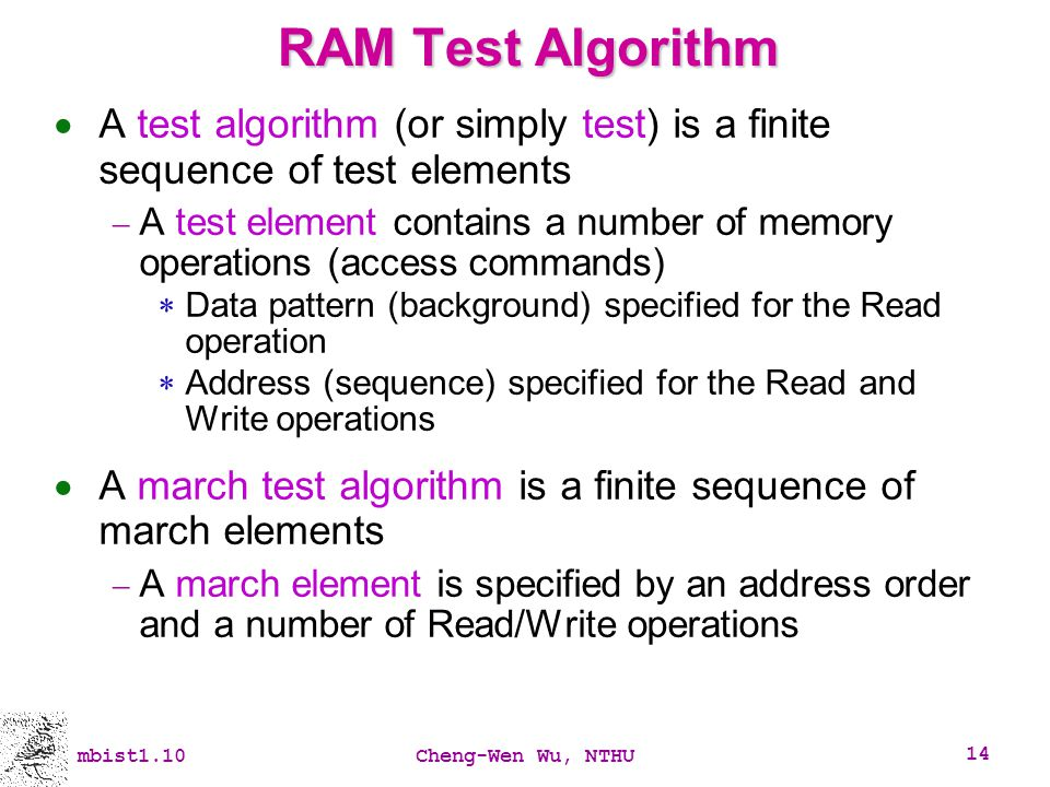 RAM Test Algorithm A test algorithm (or simply test) is a finite sequence of test elements.