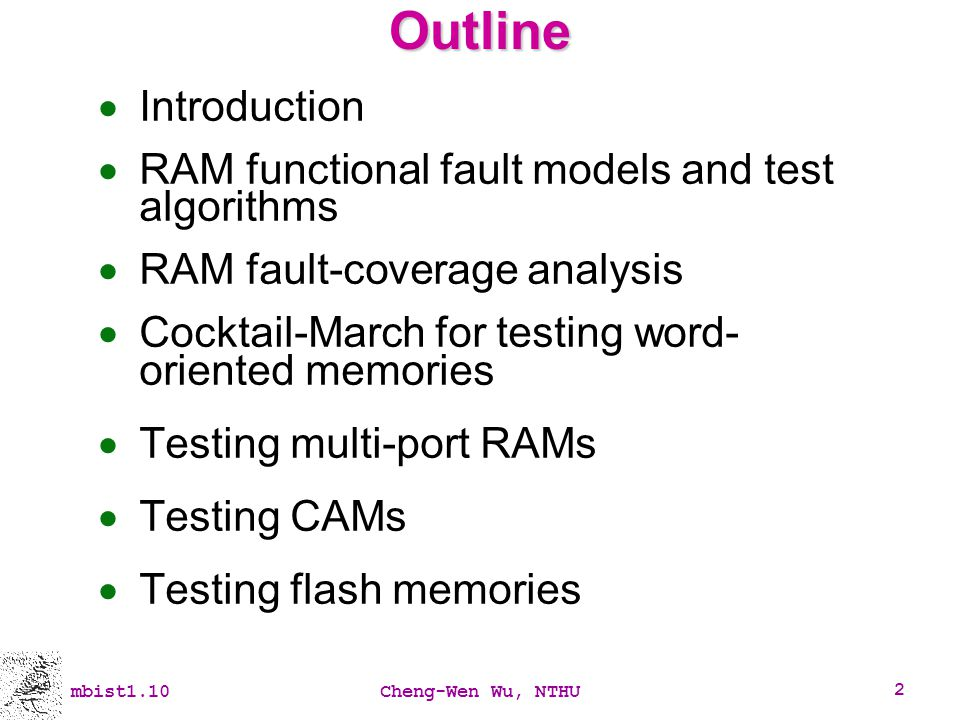 Outline Introduction RAM functional fault models and test algorithms