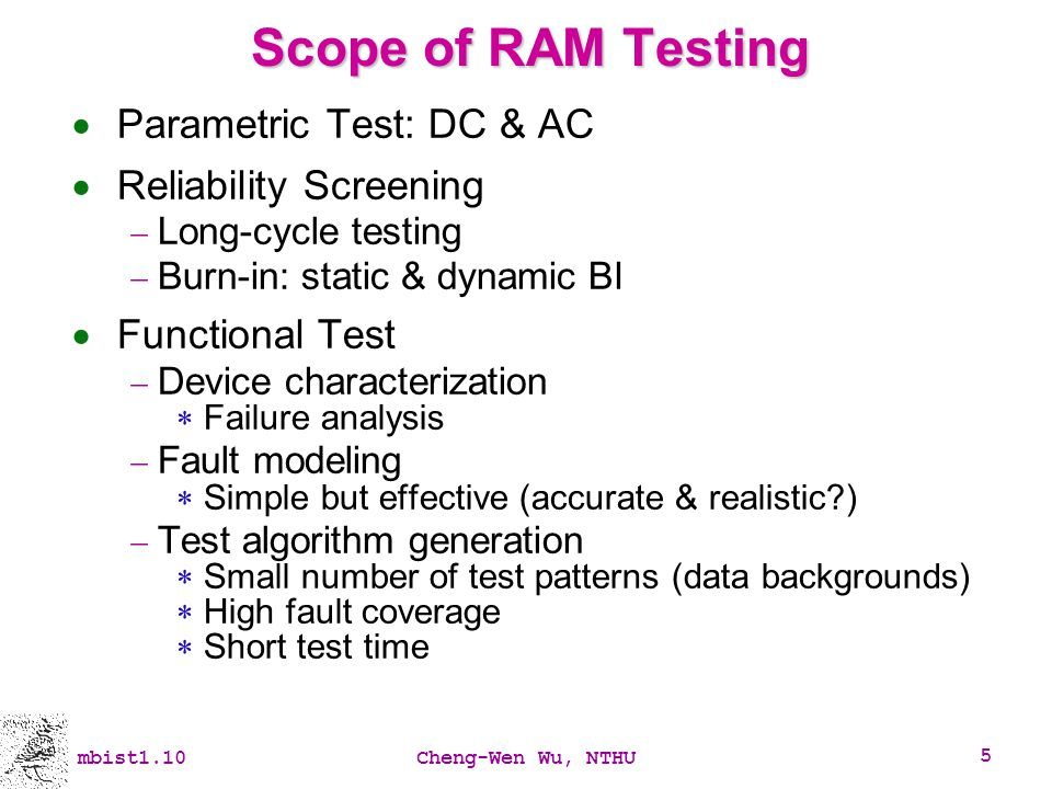 Scope of RAM Testing Parametric Test: DC & AC Reliability Screening