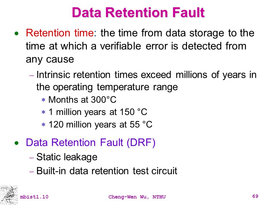 Data Retention Fault Retention time: the time from data storage to the time at which a verifiable error is detected from any cause.