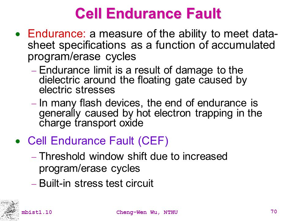 Cell Endurance Fault Endurance: a measure of the ability to meet data-sheet specifications as a function of accumulated program/erase cycles.