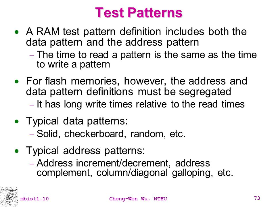 Test Patterns A RAM test pattern definition includes both the data pattern and the address pattern.