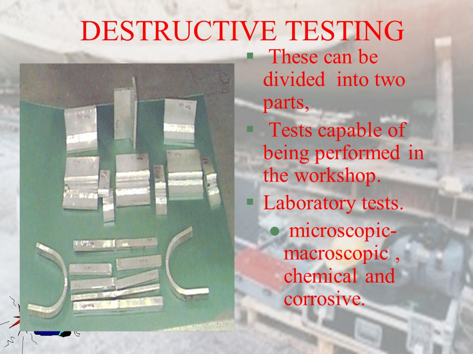DESTRUCTIVE TESTING These can be divided into two parts,