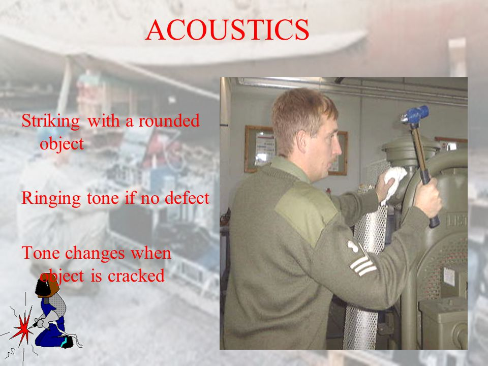 ACOUSTICS Striking with a rounded object Ringing tone if no defect
