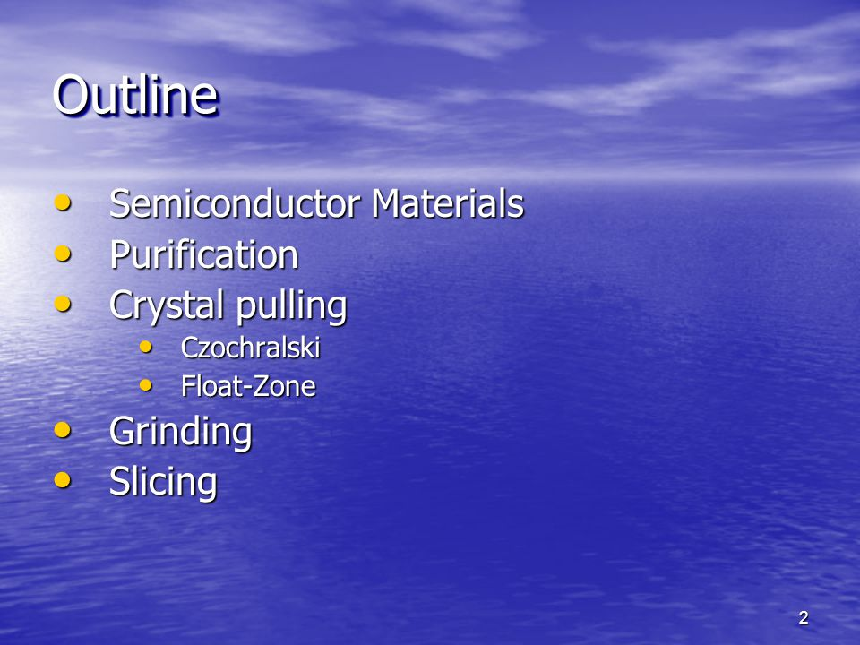 Outline Semiconductor Materials Purification Crystal pulling Grinding