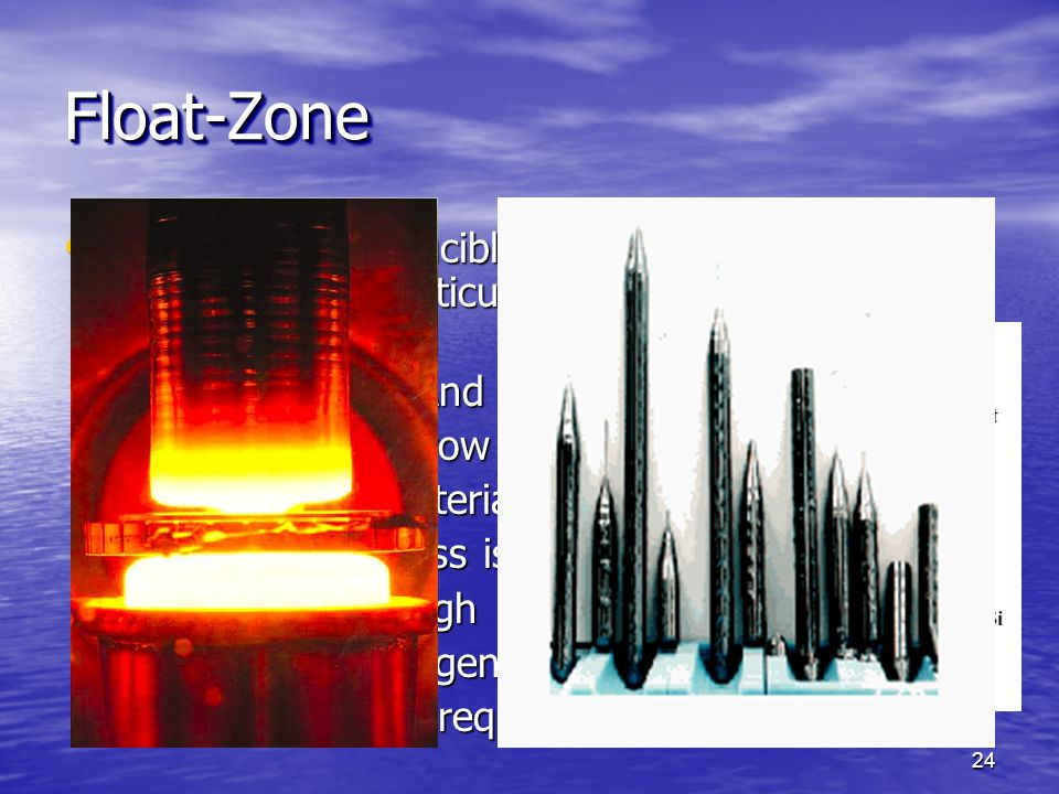 Float-Zone Not to use any crucible in the FZ method impurity levels particularly oxygen is much lowered in the.