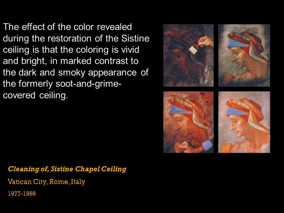 The effect of the color revealed during the restoration of the Sistine ceiling is that the coloring is vivid and bright, in marked contrast to the dark and smoky appearance of the formerly soot-and-grime-covered ceiling.