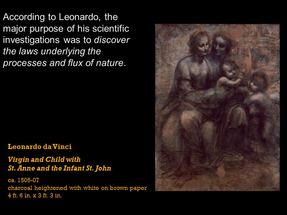 According to Leonardo, the major purpose of his scientific investigations was to discover the laws underlying the processes and flux of nature.