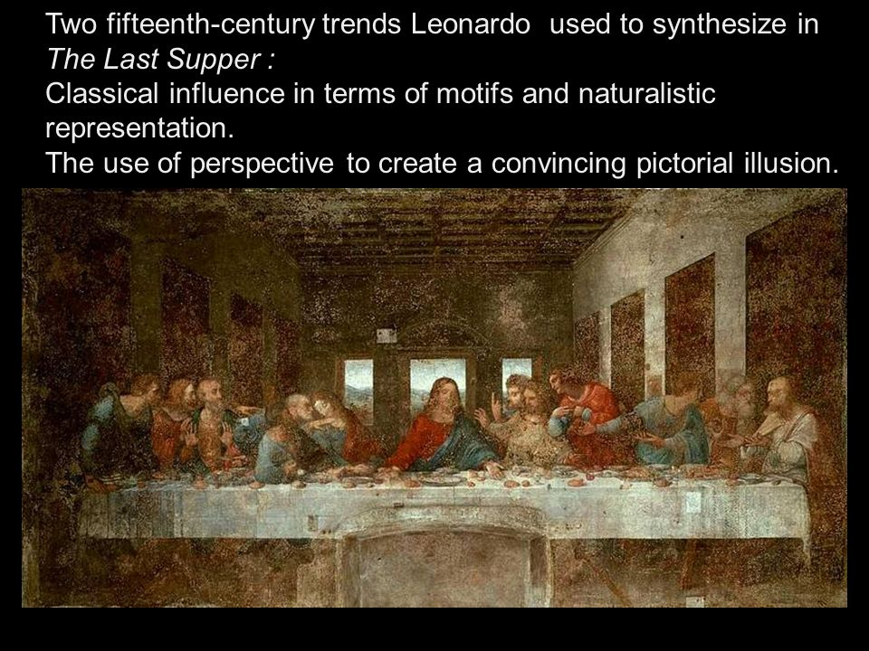Two fifteenth‑century trends Leonardo used to synthesize in The Last Supper :