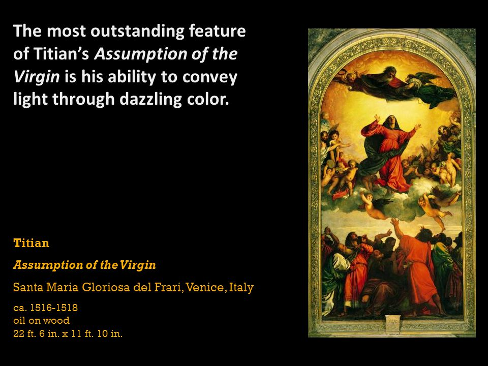 The most outstanding feature of Titian's Assumption of the Virgin is his ability to convey light through dazzling color.