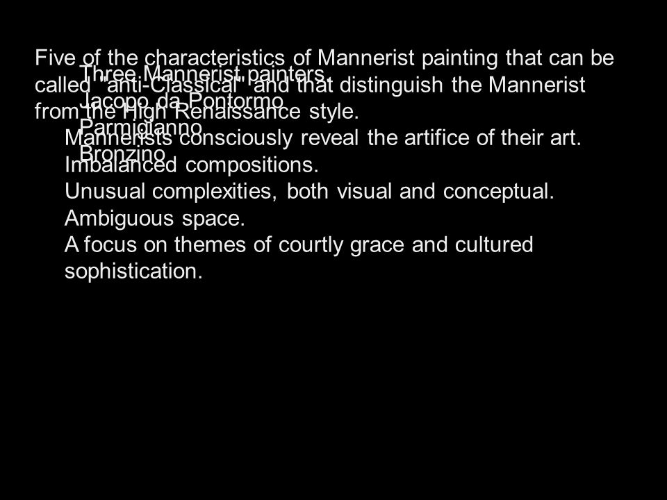 Five of the characteristics of Mannerist painting that can be called anti‑Classical and that distinguish the Mannerist from the High Renaissance style.