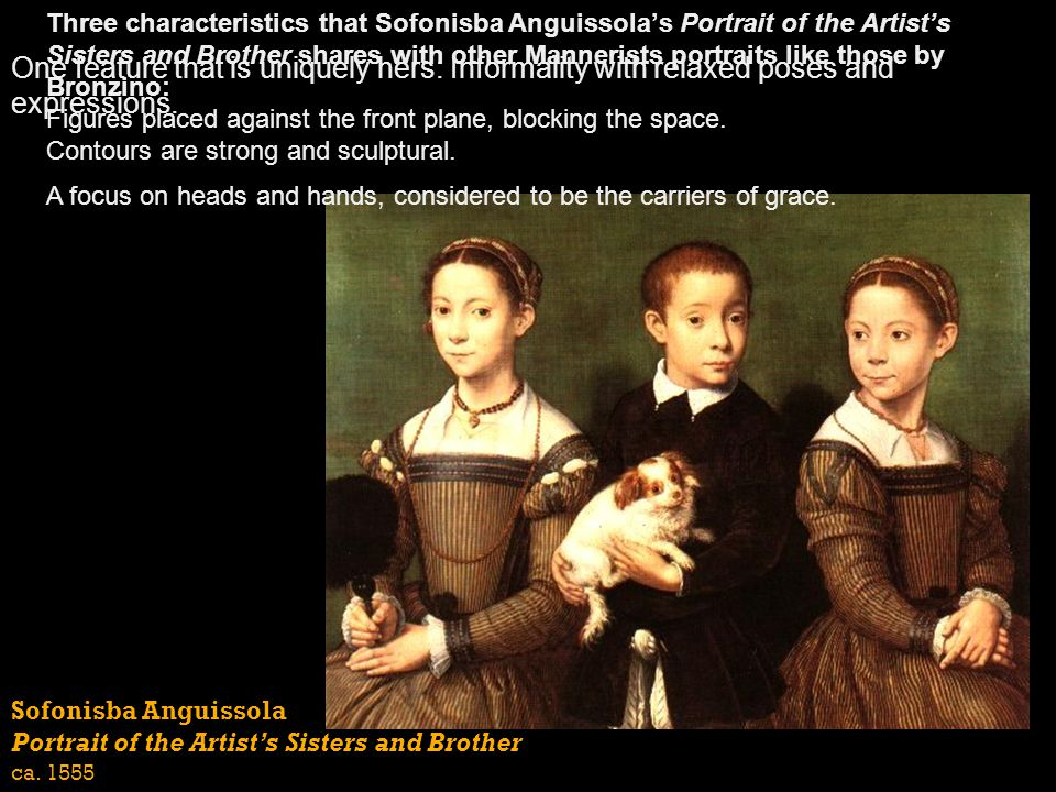 Three characteristics that Sofonisba Anguissola's Portrait of the Artist's Sisters and Brother shares with other Mannerists portraits like those by Bronzino: