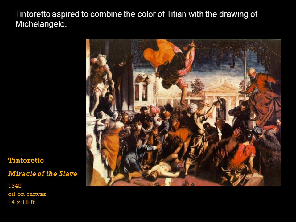 Tintoretto aspired to combine the color of Titian with the drawing of Michelangelo.