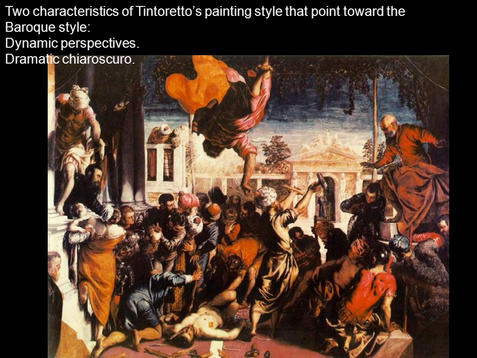 Two characteristics of Tintoretto's painting style that point toward the Baroque style: