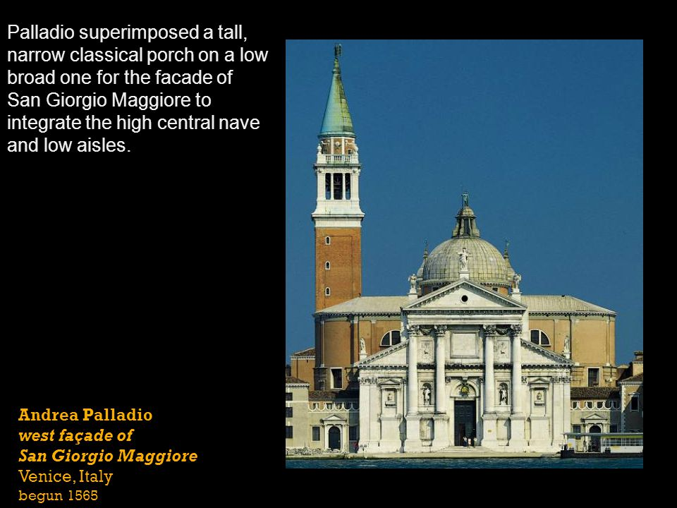 Palladio superimposed a tall, narrow classical porch on a low broad one for the facade of San Giorgio Maggiore to integrate the high central nave and low aisles.
