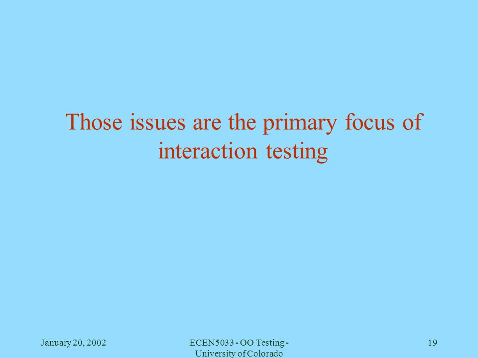 Those issues are the primary focus of interaction testing