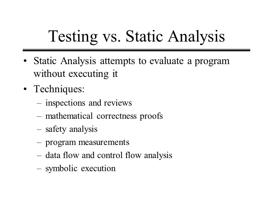 Testing vs. Static Analysis