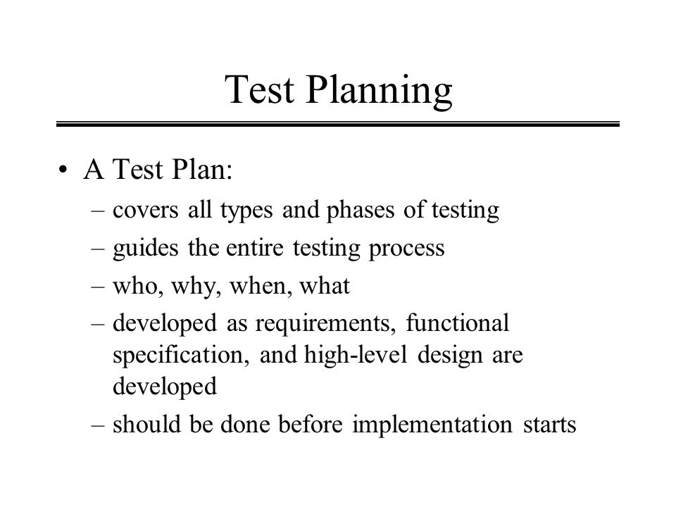 Test Planning A Test Plan: covers all types and phases of testing