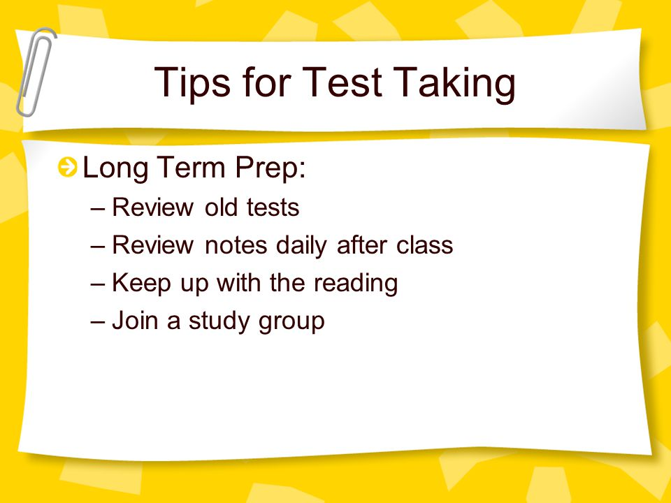 Tips for Test Taking Long Term Prep: Review old tests