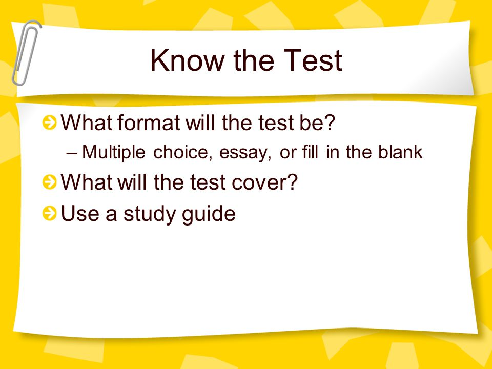 Know the Test What format will the test be What will the test cover