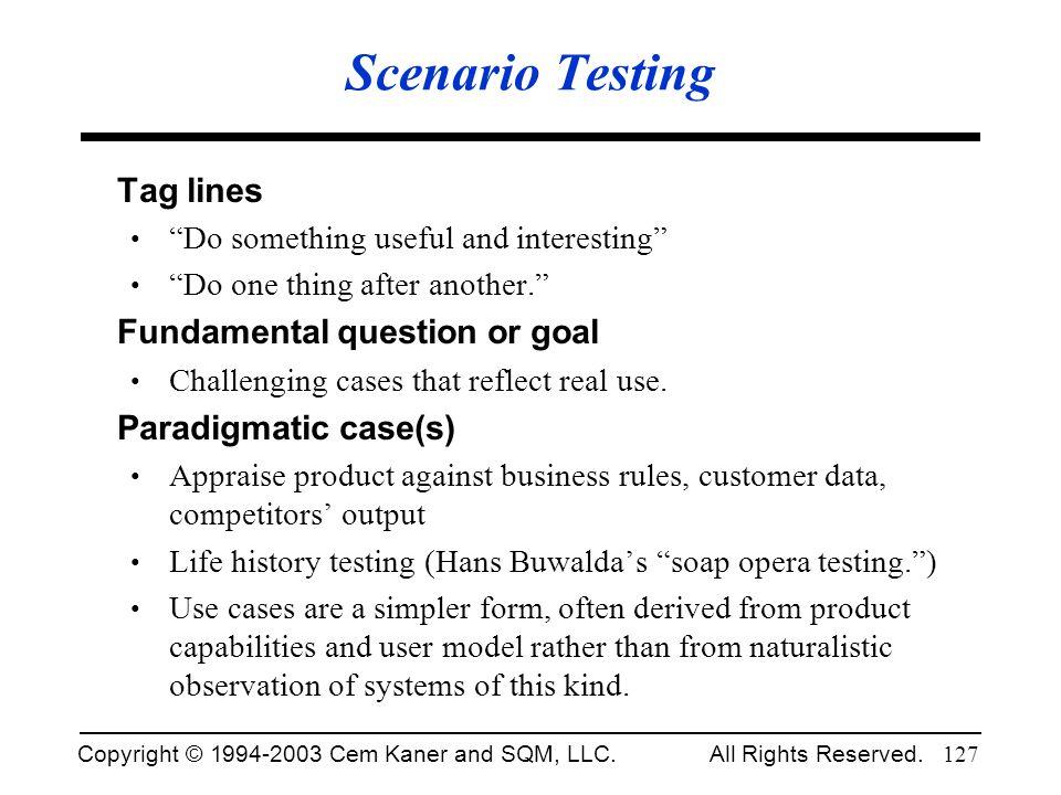 Scenario Testing Tag lines Fundamental question or goal