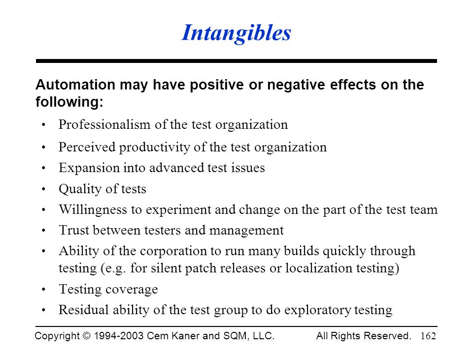 Intangibles Automation may have positive or negative effects on the following: Professionalism of the test organization.